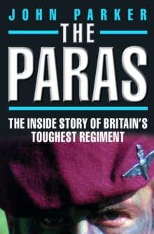 Paras : The Inside Story of Britain's Toughest Regiment., Paperback Book