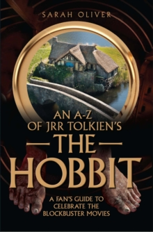 an A-z of JRR Tolkien's the Hobbit : An Unendorsed Colourful and Critical Guide Celebrating the Movies, Paperback Book