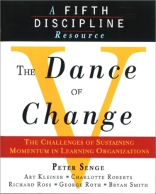 The Dance of Change : The Challenges of Sustaining Momentum in Learning Organizations (A Fifth Discipline Resource), Paperback / softback Book