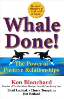 Whale Done! : The Power of Positive Relationships, Paperback / softback Book