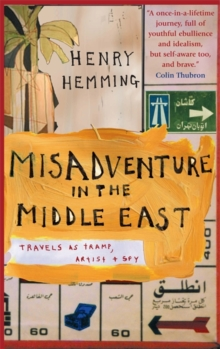 Misadventure in the Middle East : Travels as a Tramp, Artist and Spy, Paperback Book