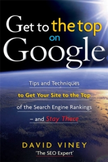 Get to the Top on Google : Tips and Techniques to Get Your Site to the Top of the Search Engine Rankings and Stay There, Paperback Book