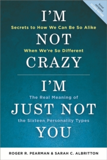I'm Not Crazy, I'm Just Not You : The Real Meaning of the 16 Personality Types, Paperback / softback Book