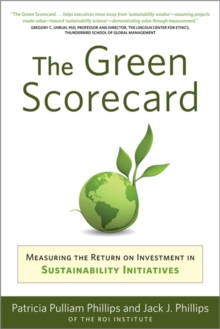 Green Scorecard : Measuring the Return on Investment in Sustainability Initiatives, Paperback / softback Book