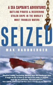 Seized! : A Sea Captain's Adventures Battling Pirates and Recovering Stolen Ships in the World's Most Troubled Waters, Paperback Book