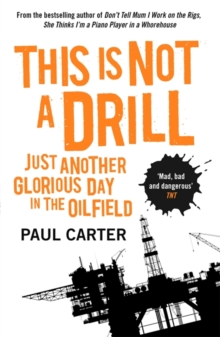 This is Not a Drill : Just Another Glorious Day in the Oilfield, Paperback Book