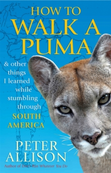 How to Walk a Puma : & Other Things I Learned While Stumbling Through South America, Paperback Book