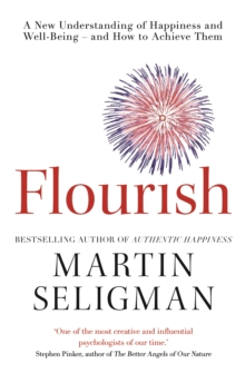 Flourish : A New Understanding of Happiness and Wellbeing: The practical guide to using positive psychology to make you happier and healthier, Paperback / softback Book