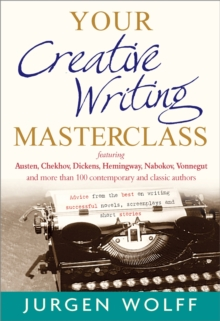 Your Creative Writing Masterclass : featuring Austen, Chekhov, Dickens, Hemingway, Nabokov, Vonnegut, and more than 100 Contemporary and Classic Authors, Paperback Book