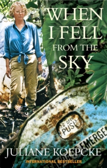 When I Fell From The Sky : The True Story of One Woman's Miraculous Survival, Paperback / softback Book