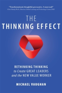 The Thinking Effect : Rethinking Thinking to Create Great Leaders and the New Value Worker, Paperback / softback Book