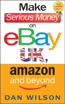Make Serious Money on eBay UK, Amazon and Beyond, Paperback / softback Book