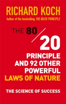 The 80/20 Principle and 92 Other Powerful Laws of Nature : The Science of Success, Paperback / softback Book