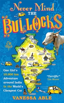 Never Mind the Bullocks : One Girl's 10,000 km Adventure around India in the Worlds Cheapest Car, Paperback / softback Book