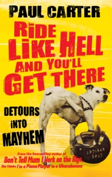Ride Like Hell and You'll Get There : Detours into Mayhem, Paperback Book