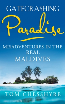 Gatecrashing Paradise : Misadventures in the Real Maldives, Paperback Book