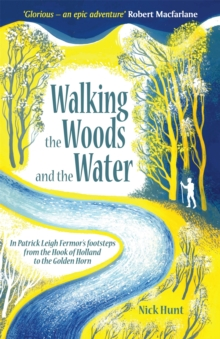 Walking the Woods and the Water : In Patrick Leigh Fermor's Footsteps from the Hook of Holland to the Golden Horn, Paperback Book