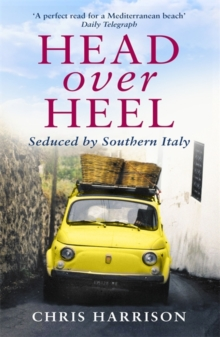 Head Over Heel : Seduced by Southern Italy, Paperback Book