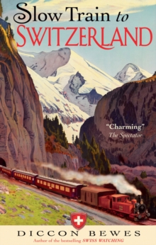 Slow Train to Switzerland : One Tour, Two Trips, 150 Years and a World of Change Apart, Paperback / softback Book