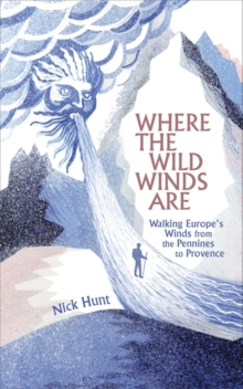 Where the Wild Winds are : Walking Europe's Winds from the Pennines to Provence, Hardback Book