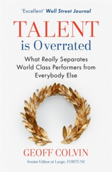 Talent is Overrated : What Really Separates World-Class Performers from Everybody Else, Paperback / softback Book