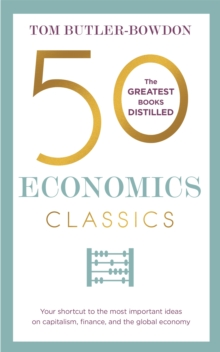 50 Economics Classics : Your shortcut to the most important ideas on capitalism, finance, and the global economy, Paperback / softback Book