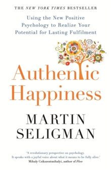 Authentic Happiness : Using the New Positive Psychology to Realise your Potential for Lasting Fulfilment, Paperback / softback Book