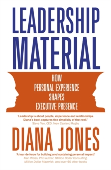 Leadership Material : How Personal Experience Shapes Executive Presence, Paperback Book