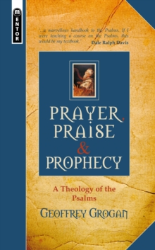 Prayer, Praise & Prophecy : A Theology of the Psalms, Hardback Book