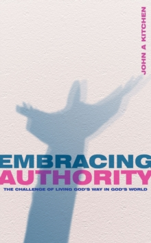 Embracing Authority : The Challenge of Living God's Way in God's World, Paperback / softback Book