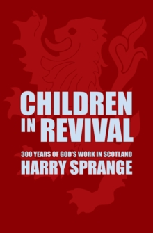 Children in Revival : 300 years of God's work in Scotland, Paperback / softback Book