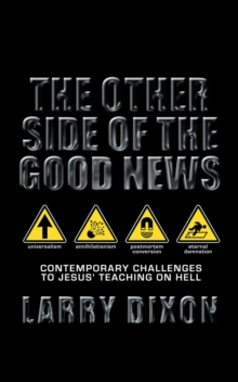 The Other Side of the Good News : Contemporary Challenges to Jesus teaching on hell, Paperback / softback Book