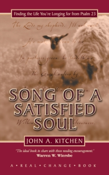 Song of a Satisfied Soul : Finding the Life You're Longing for from Psalm 23, Hardback Book