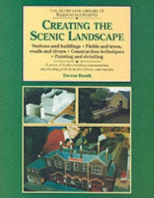 Creating the Scenic Landscape : Stations and Buildings, Fields and Roads, Roads and Rivers, Paperback Book