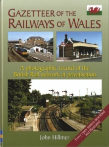 Gazetteer of the Railways of Wales : A Photographic Record of the Country's Rail Network at Privatisation, Hardback Book