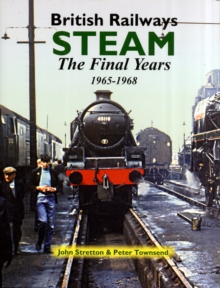 British Railways Steam : The Final Years 1965-1968, Hardback Book