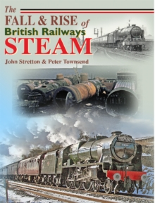 The Fall and Rise of British Railways Steam, Hardback Book