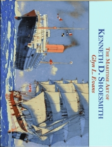 The Maritime Art of Kenneth D. Shoesmith, Hardback Book