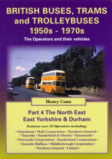British Buses and Trolleybuses 1950s-1970s : British Buses and Trolleybuses 1950s-1970s North East, East Yorkshire & Durham v. 4, Paperback Book