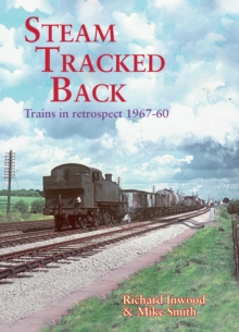 Steam Tracked Back : Trains in Retrospective 1967-1960, Paperback Book