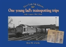 One Young Lads Trainspotting Trips : Bringing Back Those 'Box Brownie' and 'Ian Allan Combined Volume' Days, Hardback Book