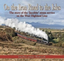 On the Iron Road to the Isles : The story of the 'Jacobite' steam service on the West Highland Line, Hardback Book