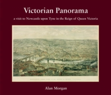Victorian Panorama : A Visit to Newcastle Upon Tyne in the Reign of Queen Victoria, Paperback Book