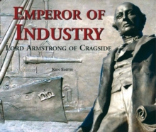 Emperor of Industry : Lord Armstrong of Cragside, Paperback Book