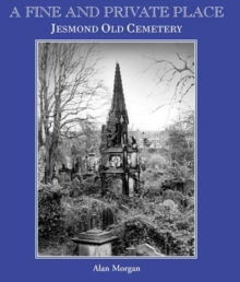 A Fine and Private Place : Jesmond Old Cemetary, Newcastle Upon Tyne, Paperback Book