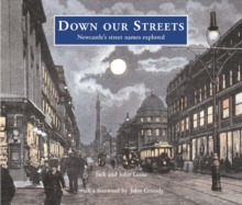 Down Our Streets : Newcastle's Street Names Explored, Paperback Book