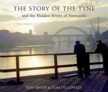 The Story of the Tyne : And the Hidden Rivers of Newcastle, Paperback Book