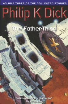 The Father-Thing : Volume Three Of The Collected Stories, Paperback / softback Book