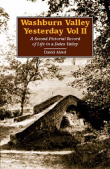 Washburn Valley Yesterday : A Second Pictorial Record of Life in a Dales Valley v. 2, Hardback Book