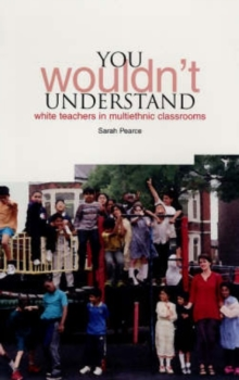 You Wouldn't Understand : White Teachers in Multiethnic Classrooms, Hardback Book